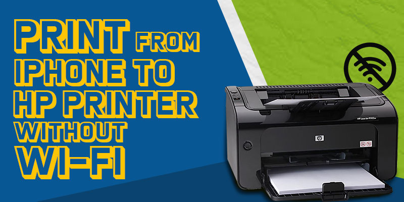 Print From iPhone To HP Printer Without Wi-Fi