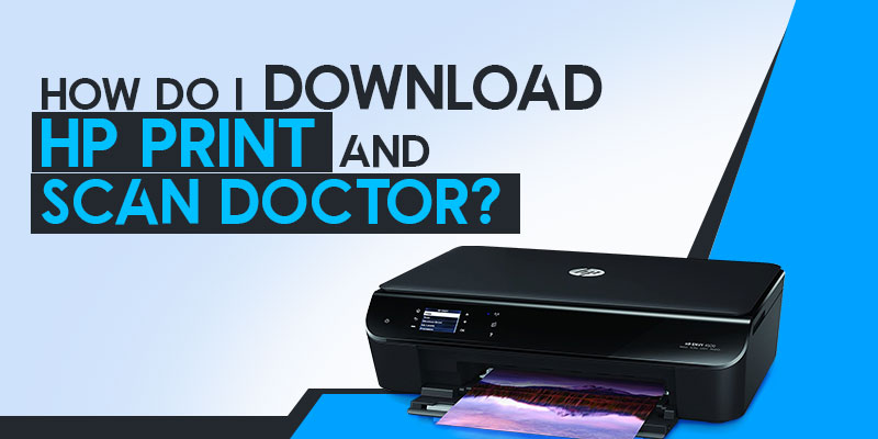 How Do I Download Hp Print and Scan Doctor