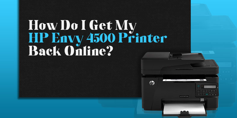 How Do I Get My HP Envy 4500 Printer Back Online